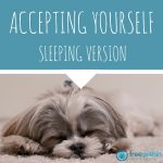 Accepting Yourself Sleeping version