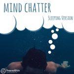 Mind Chatter Sleeping Version